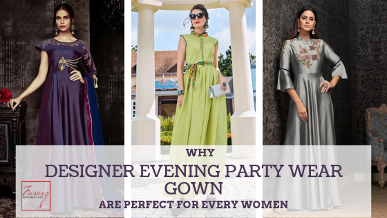 Why Designer Evening Party Wear Gown are Perfect for Every Women
