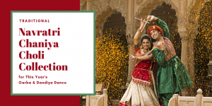 Traditional Navratri Chaniya Choli Collection for This Year's Garba & Dandiya Dance