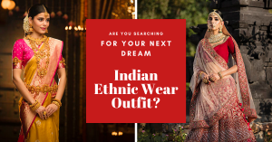 Are You Searching for Your Next Dream Indian Ethnic Wear Outfit?